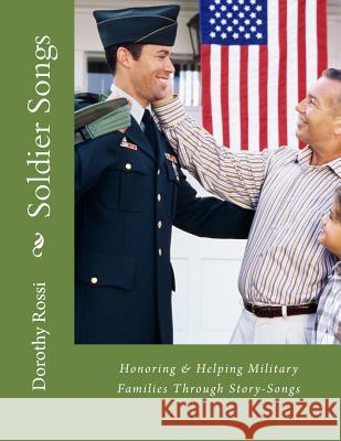 Soldier Songs: Honoring & Helping Military Families Dorothy a. Rossi 9781500741143