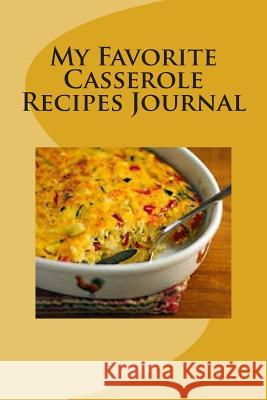 My Favorite Casserole Recipes: My Collection Martha Johnson 9781500767914