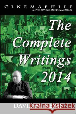 Cinemaphile - The Complete Writings 2014 David M. Keyes 9781500779580