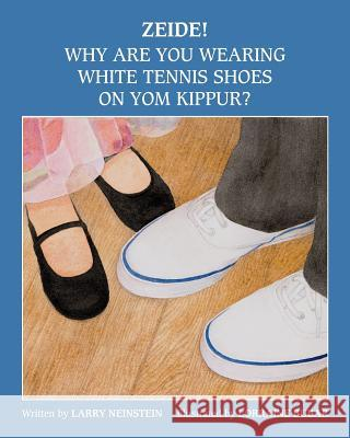 Zeide! Why Are You Wearing White Tennis Shoes on Yom Kippur? Lawrence Neinstein Lorraine Bubar 9781500787882