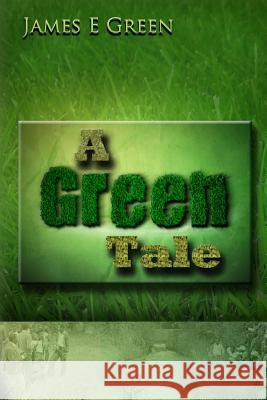 A Green Tale James Green 9781500793142 Createspace Independent Publishing Platform