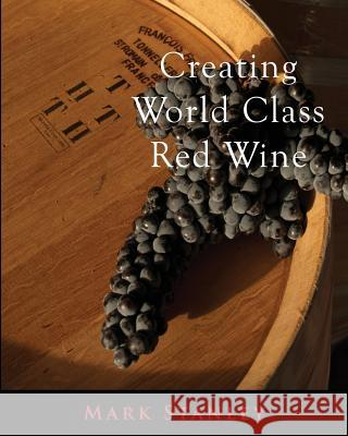 Creating World Class Red Wine Mark Stanley 9781500825416