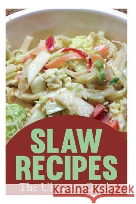 Slaw Recipes: The Ultimate Guide Jackson Crawford Encore Books 9781500850500