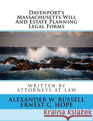 Davenport's Massachusetts Will and Estate Planning Legal Forms Alexander W. Russell Ernest C. Hope 9781500872311