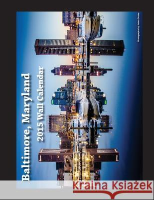 2015 Baltimore, Maryland Wall Calendar Jason Dozier 9781500876128