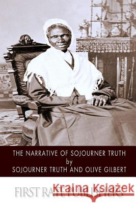 The Narrative of Sojourner Truth Sojourner Truth Olive Gilbert 9781500883669 Createspace