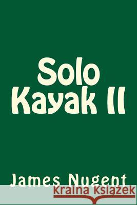 Solo Kayak II James Nugent 9781500885694