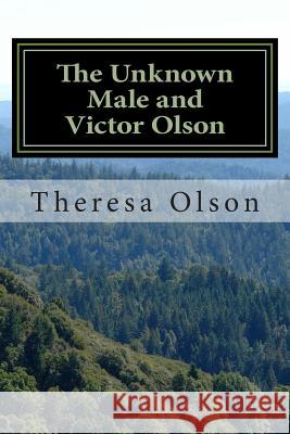 The Unknown Male and Victor Olson Theresa L. Olson 9781500888237