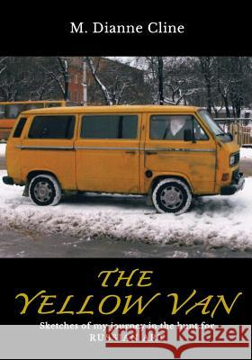 The Yellow Van: Sketches of My Journey in the Hunt for Russian Art M. Dianne Cline 9781500905996