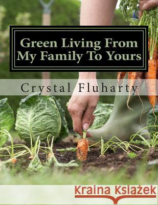 Green Living from My Family to Yours Crystal L. Fluharty 9781500910143