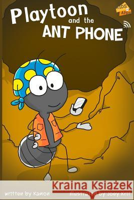Playtoon and the Antphone: A Story That Teaches Children to Play Online with Moderation Kamon                                    Joey Krit 9781500921927