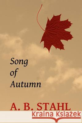 Song of Autumn A. B. Stahl 9781500946562