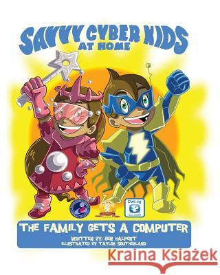 The Savvy Cyber Kids at Home: The Family Gets a Computer Ben Halpert Taylor Southerland 9781500953683