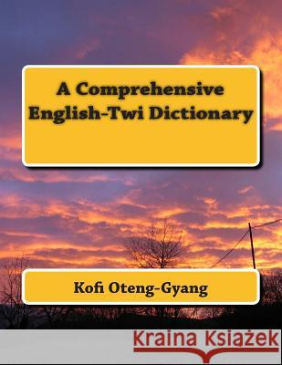 A Comprehensive English-Twi Dictionary Kofi Oteng-Gyang 9781500979287 Createspace