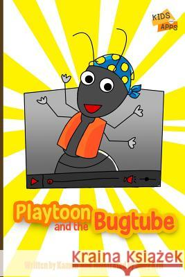 Playtoon and the Bugtube: A Funny Story That Teaches Children to Be Mindful When Uploading Kamon                                    Joey Krit 9781500985226