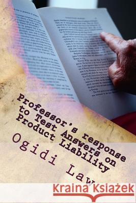 Professor's Response to Test Answers on Product Liability: Look Inside! Ogidi Law 9781501015830