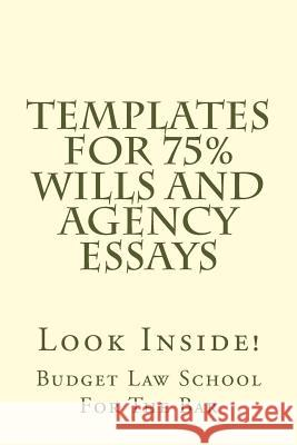 Templates for 75% Wills and Agency Essays: Look Inside! Budget Law School for Th 9781501039348
