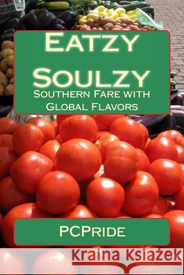 Eatzy Soulzy: Southern Fare with Global Flavors P. C. Pride 9781501048074