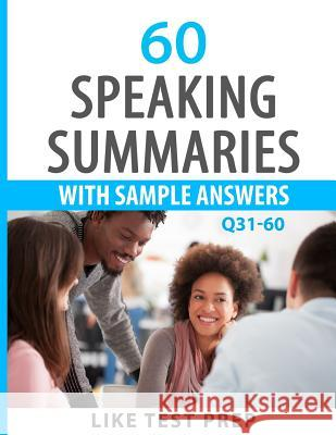 60 Speaking Summaries with Sample Answers Q31-60: 120 Speaking Summaries 30 Day Pack 2 Like Test Prep 9781501051210