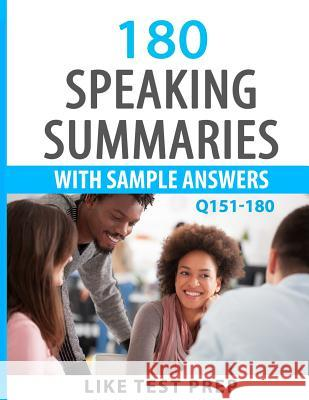 180 Speaking Summaries with Sample Answers Q151-180: 240 Speaking Summaries 30 Day Pack 2 Like Test Prep 9781501051319