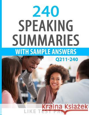 240 Speaking Summaries with Sample Answers Q211-240: 240 Speaking Summaries 30 Day Pack 4 Like Test Prep 9781501051401