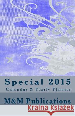 Special 2015 Calendar & Yearly Planner: Informative and Handy 2015 Yearly/Daily Calendar and Planner - Full Moon Indication - Equinox/Solstice Indicat M&m Publications 9781501064821