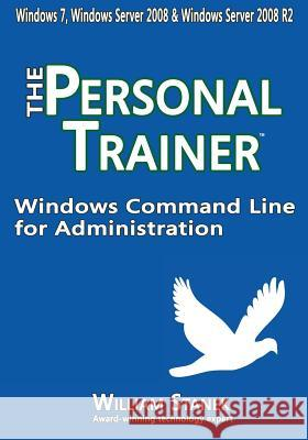 Windows Command Line for Administration: The Personal Trainer for Windows 7, Windows Server 2008 & Windows Server 2008 R2 William Stanek 9781501072574