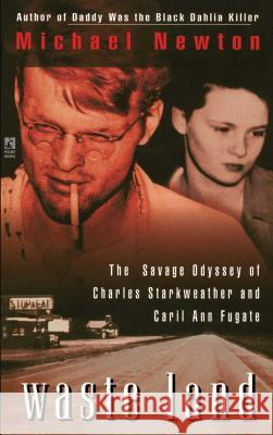 Waste Land: The Savage Odyssey of Charles Starkweather and Caril Ann Fugate Michael Newton 9781501110009