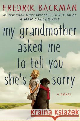 My Grandmother Asked Me to Tell You She's Sorry Fredrik Backman 9781501115066