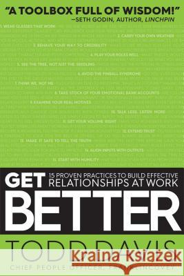 Get Better: 15 Proven Practices to Build Effective Relationships at Work Todd Davis 9781501158308