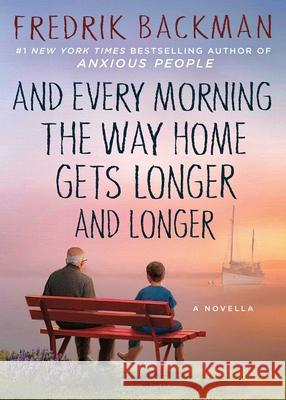 And Every Morning the Way Home Gets Longer and Longer Fredrik Backman 9781501160486