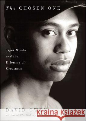 The Chosen One: Tiger Woods and the Dilemma of Greatness David Owen 9781501169724 Simon & Schuster
