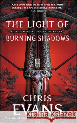 The Light of Burning Shadows: Book Two of the Iron Elves Chris Evans 9781501182266