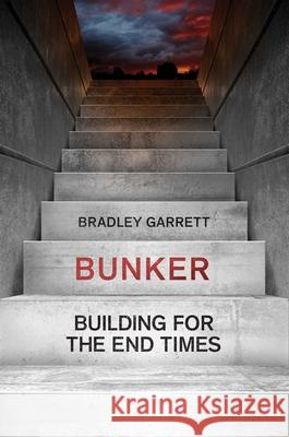 Bunker: Prepping for the Collapse of Civilization Bradley Garrett 9781501188558