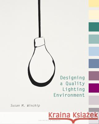Designing a Quality Lighting Environment Susan Winchip 9781501345043