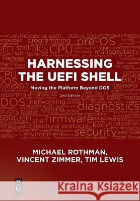 Harnessing the Uefi Shell: Moving the Platform Beyond DOS, Second Edition Michael Rothman Vincent Zimmer Tim Lewis 9781501514807