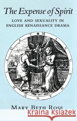 The Expense of Spirit: Love and Sexuality in English Renaissance Drama Mary Beth Rose 9781501728105