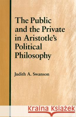 The Public and the Private in Aristotle's Political Philosophy Judith A. Swanson 9781501740824