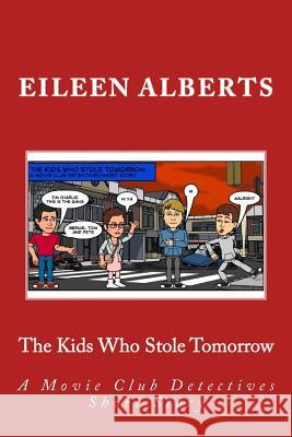 The Kids Who Stole Tomorrow: A Movie Club Detectives Short Story Mrs Eileen Alberts 9781502312525