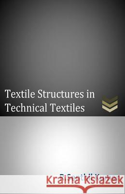 Textile Structures in Technical Textiles MR R. Senthil Kumar 9781502367433