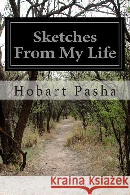 Sketches from My Life Hobart Pasha 9781502370150
