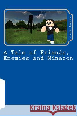 A Tale of Friends, Enemies and Minecon: A Minecraft Novel Jake Mayer 9781502376947