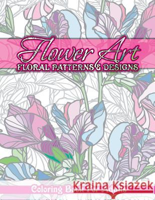 Flower Art Floral Patterns & Designs Coloring Book for Adults Lilt Kids Colorin 9781502407696