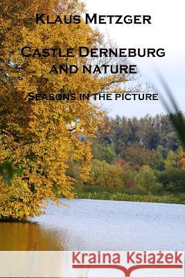 Castle Derneburg and the Nature (II): Seasons in the Picture Klaus Metzger Klaus Metzger 9781502426123