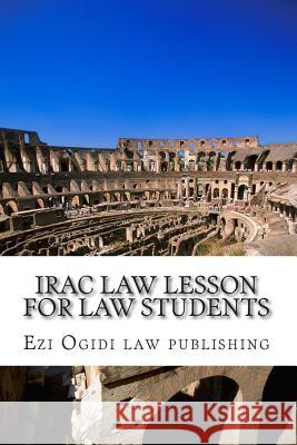 Irac Law Lesson for Law Students: Look Inside! Ezi Ogidi La 9781502428660