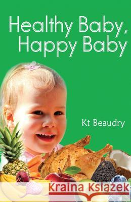 Healthy Baby, Happy Baby Kt Beaudry Brian Beaudry 9781502452634