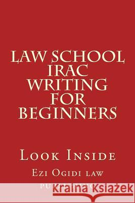 Law School Irac Writing for Beginners: Look Inside Ezi Ogidi La 9781502455765