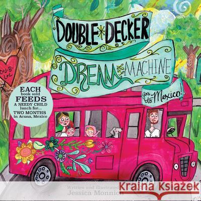 Double Decker Dream Machine: Goes to Mexico Jessica Anne Monnich Jessica Anne Monnich 9781502468062