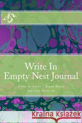 Write in Empty Nest Journal: Write in Books - Blank Books You Can Write in H. Barnett 9781502477071