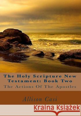 The Holy Scripture New Testament: Book Two: The Actions of the Apostles World Domain 9781502526755